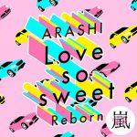 嵐「Love so sweet : Reborn」のMP3フル配信曲を無料でダウンロード!